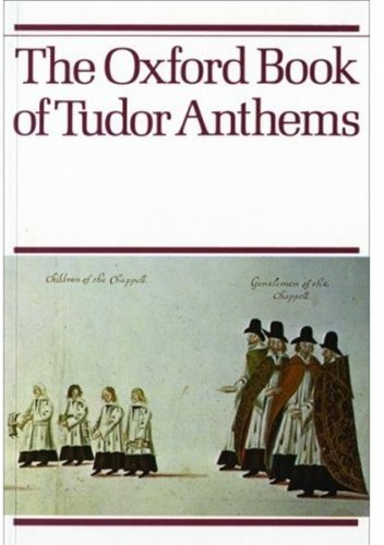 The Oxford Book of Tudor Anthems: Vocal Score: 34 Anthems for Mixed Voices-Chris