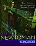 The Newtonian Moment By Mordechai Feingold
