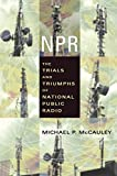 NPR : The Trials and Triumphs of National Public Radio