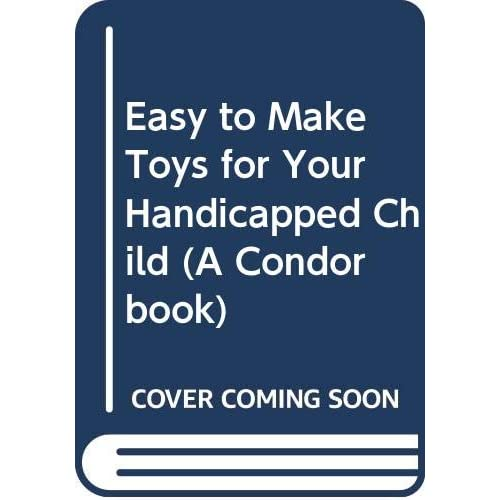 Easy to Make Toys for Your Handicapped Child (A Co - Caston, Don New Item