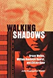 Walking Shadows: Welles, Hearst, & Citizen Kane By J. E. Walsh