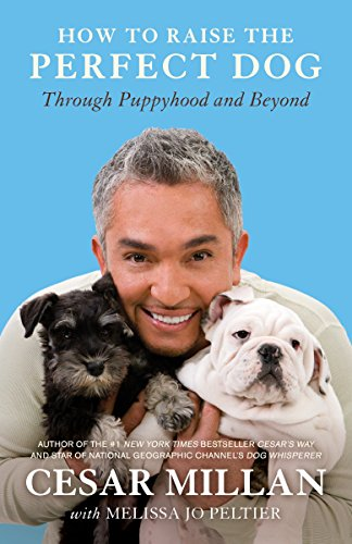 How to Raise the Perfect Dog: Through Puppyhood and Beyond-Cesar Millan, Melissa