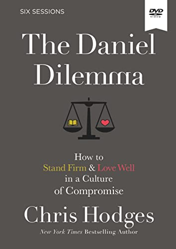 The Daniel Dilemma Video Study: How to Stand Firm and Love Well in a Culture of Compromise