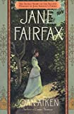 Jane Fairfax : The Secret Story of the Second Heroine in Jane Austen\'s Emma