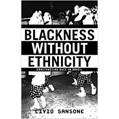 Blackness Without Ethnicity: Constructing Race in Brazil