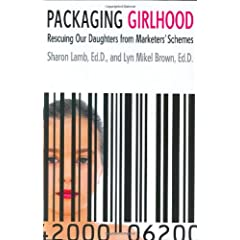 Packaging Girlhood: Rescuing Our Daughters from Marketers' Schemes