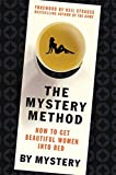 The Mystery Method: The Secret Art of Picking Up Beautiful Women