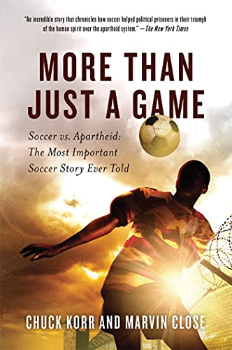 More Than Just a Game: Soccer vs. Apartheid: The Most Important Soccer Story Eve
