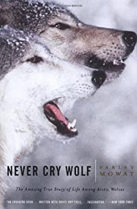 Never Cry Wolf: Amazing True Story of Life Among Arctic Wolves