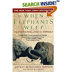 When Elephants Weep: The Emotional Lives of Animals An examination of the inner lives of animals, arguing that they possess an emotional sensibility not unlike that of humans.