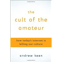 [Andrew Keen's book, The Cult of the Amateur.]