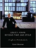 Louis I. Kahn: Beyond Time and Style By Carter Wiseman