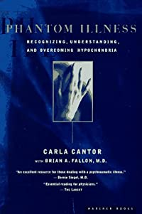 Phantom Illness: Shattering the Myth of Hypochondria [Paperback]