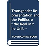 Transgender Representation and the Politics of the Real in the United States (Routledge Research in Cultural and Media Studies)