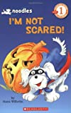 I'm Not Scared! (Scholastic Readers)