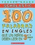 100 Palabras en ingles que los ninos deben leer en 3er grado/100 words in English kids need to read by 3rd grade: 3rd Grade (100 Words Kids Need to Read)