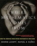 cover of Where Mathematics Comes From: How the Embodied Mind Brings Mathematics into Being