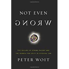 Not Even Wrong: The Failure of String Theory And the Search for Unity in Physical Law by Peter Woit