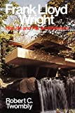 Frank Lloyd Wright: His Life & Architecture By Robert Twombly