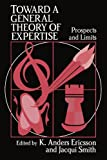 Toward a General Theory of Expertise : Prospects and Limits