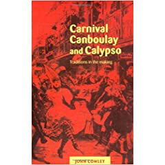 Carnival, Canboulay and Calypso: Traditions in the Making