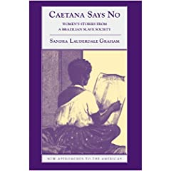 Caetana Says No: Women's Stories from a Brazilian Slave Society (New Approaches to the Americas)