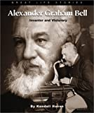 Alexander Graham Bell: Inventor and Visionary By Kendall F. Haven