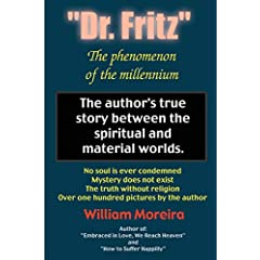 Dr. Fritz the Phenomenon of the Millenium: The Author's True Story Between the Spiritual and Material Worlds