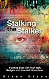 Stalking the Stalker : Fighting Back with High-tech Gadgets and Low-tech Know-how