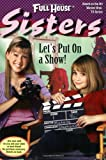 Sisters: Let's Put on a Show (Full House Sisters)