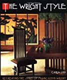 Wright Style: Re-Creating the Spirit of F. L. Wright By Carla Lind