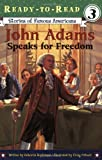 John Adams Speaks For Freedom (Ready-to-Read. Level 3)