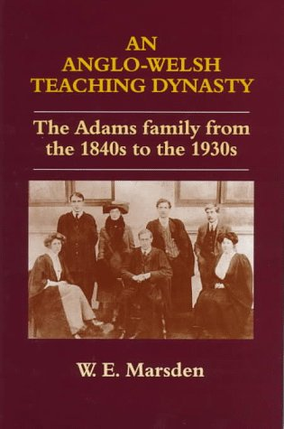 An Anglo-Welsh Teaching Dynasty: The Adams Family from the 1840s to the 1930s (Woburn Education Series)