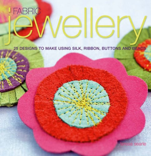 Fabric Jewellery: 25 Designs to Make Using Silk, Ribbon, Buttons and Beads-Teres