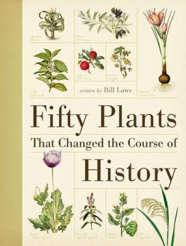 Fifty Plants That Changed the Course of History-Bill Laws