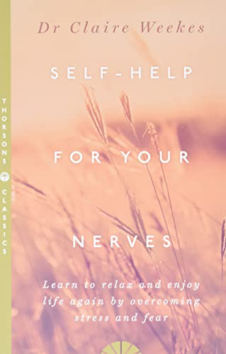 Self Help for Your Nerves: Learn to Relax and Enjoy Life Again by Overcoming Str