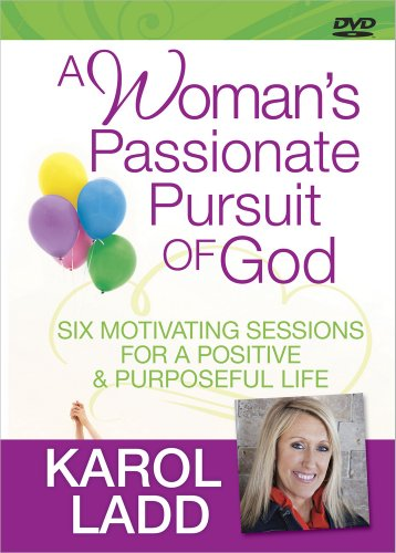 A Woman's Passionate Pursuit of God: Six Motivating Sessions for a Positive and Purposeful Life