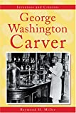 Inventors and Creators - George Washington Carver By R. H. Miller
