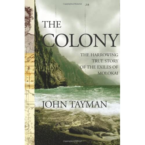 The Colony: The Harrowing True Story of the Exiles of Molokai , Tayman, John