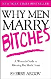Why Men Marry Bitches: A Woman\'s Guide to Winning Her Man\'s Heart
