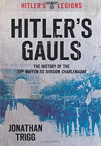 Hitler's Gauls: The History of the 33rd Waffen-SS Division Charlemagne-Jonathan