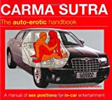 Carma Sutra: The Auto-Erotic Handbook; A Manual of Sex Positions for In-Car Entertainment