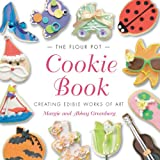 The Flour Pot Cookie Book: Creating Edible Works of Art