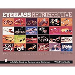 Eyeglass Retrospective: Where Fashion Meets Science (Schiffer Book for Collectors and Designers.)