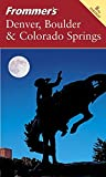Frommer's Denver, Boulder & Colorado Springs (Frommer's Denver, Boulder and Colorado Springs)