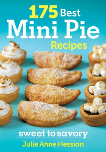 175 Best Mini Pie Recipes: Sweet to Savory-Julie Hession