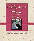 From a Daughter's Heart to Her Mom: 50 Reflections on Living Well