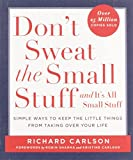 Don&#39;t Sweat the Small Stuff--and it&#39;s all small stuff (Don&#39;t Sweat the Small Stuff Series)