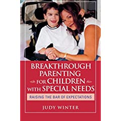 Breakthrough Parenting for Children with Special Needs : Raising the Bar of Expectations