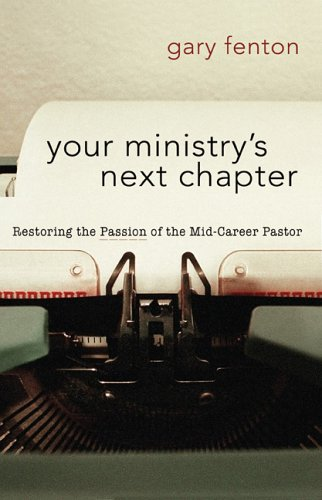 Your Ministry's Next Chapter: Restoring the Passion of the Mid-Career Pastor (Pastor's Soul Series), Fenton, Gary